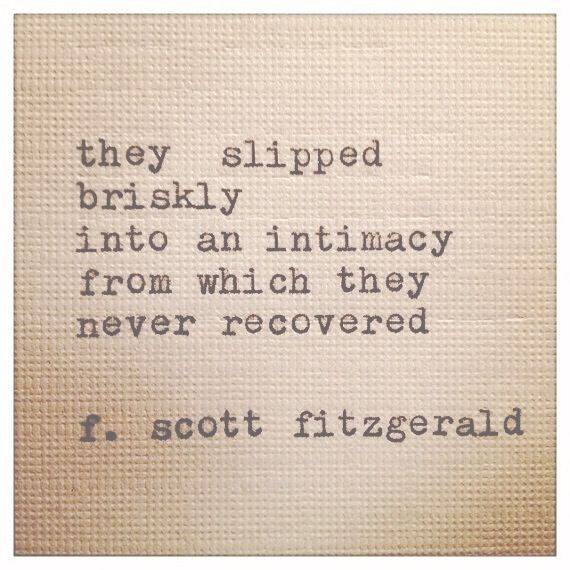 """""""They slipped briskly into an intimacy from which they never recovered."""" – f.scott fitzgerald, the great g"""