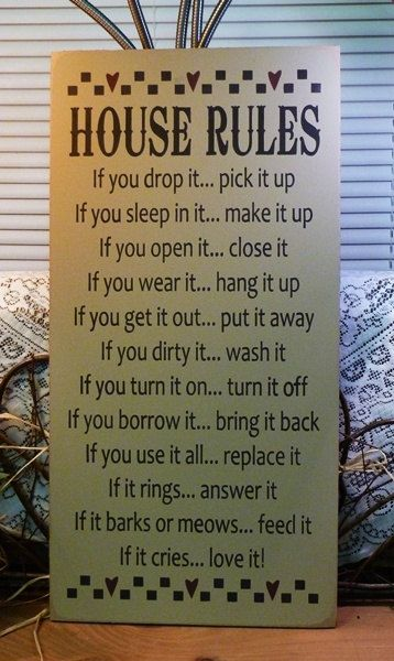 House Rules Painted Wood Sign $52.95, via Etsy  other sayings I've seen:  If you drop it… pick it up  If