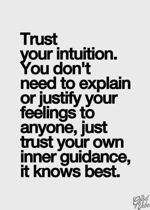 Successful people know that trusting your intuition is equivalent to trusting your true self; and the more you trust your true