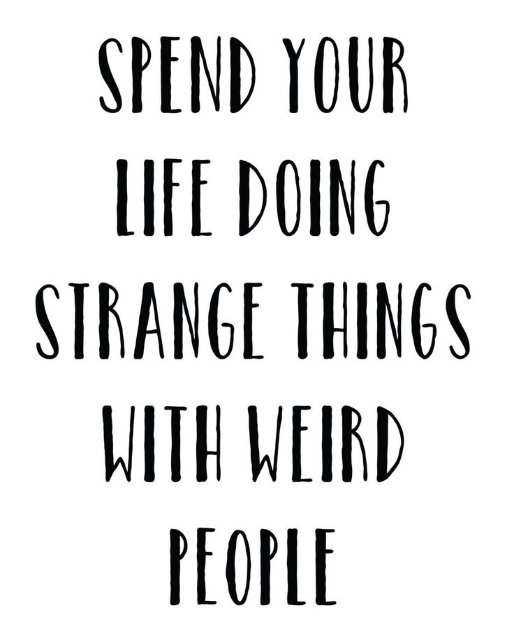 IM the weird people coming up with the strange things!!
