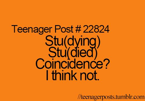 Teenager Post  Stu(died). Coincidence? I think not.