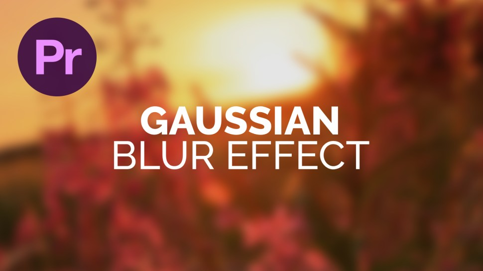 dansky_gaussian-blur-effect-in-adobe-premiere-pro
