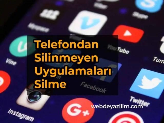 Telefondan Silinmeyen Uygulamaları Silme