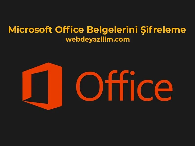 Microsoft Office Belgelerini Şifreleme Yöntemleri