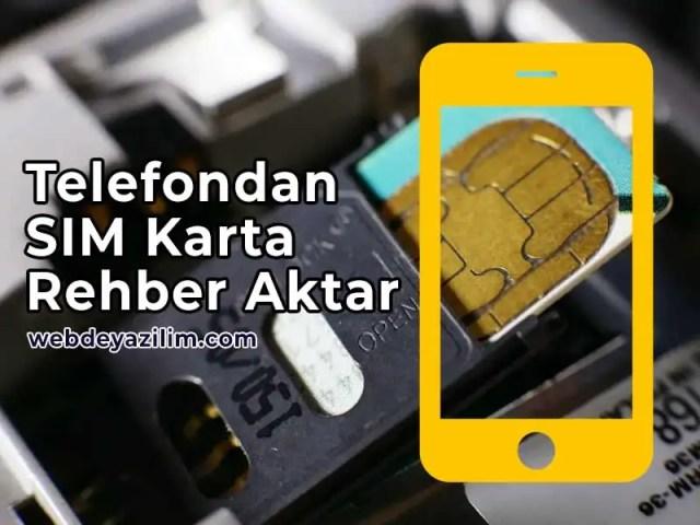 Telefondaki Numaraları Sim Karta Aktarma