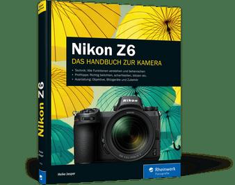 Nikon Z6 - Das umfassende Handbuch mehr als Bedienungsanleitung
