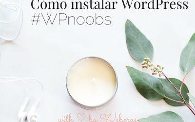 Cómo instalar WordPress #WPnoobs