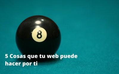 5 Cosas que tu web puede hacer por ti