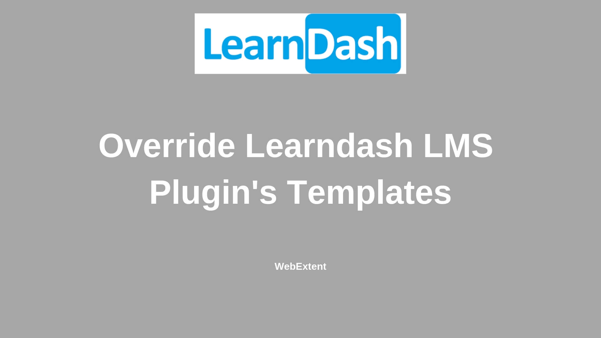 How to override Learndash Templates  - WebExtent