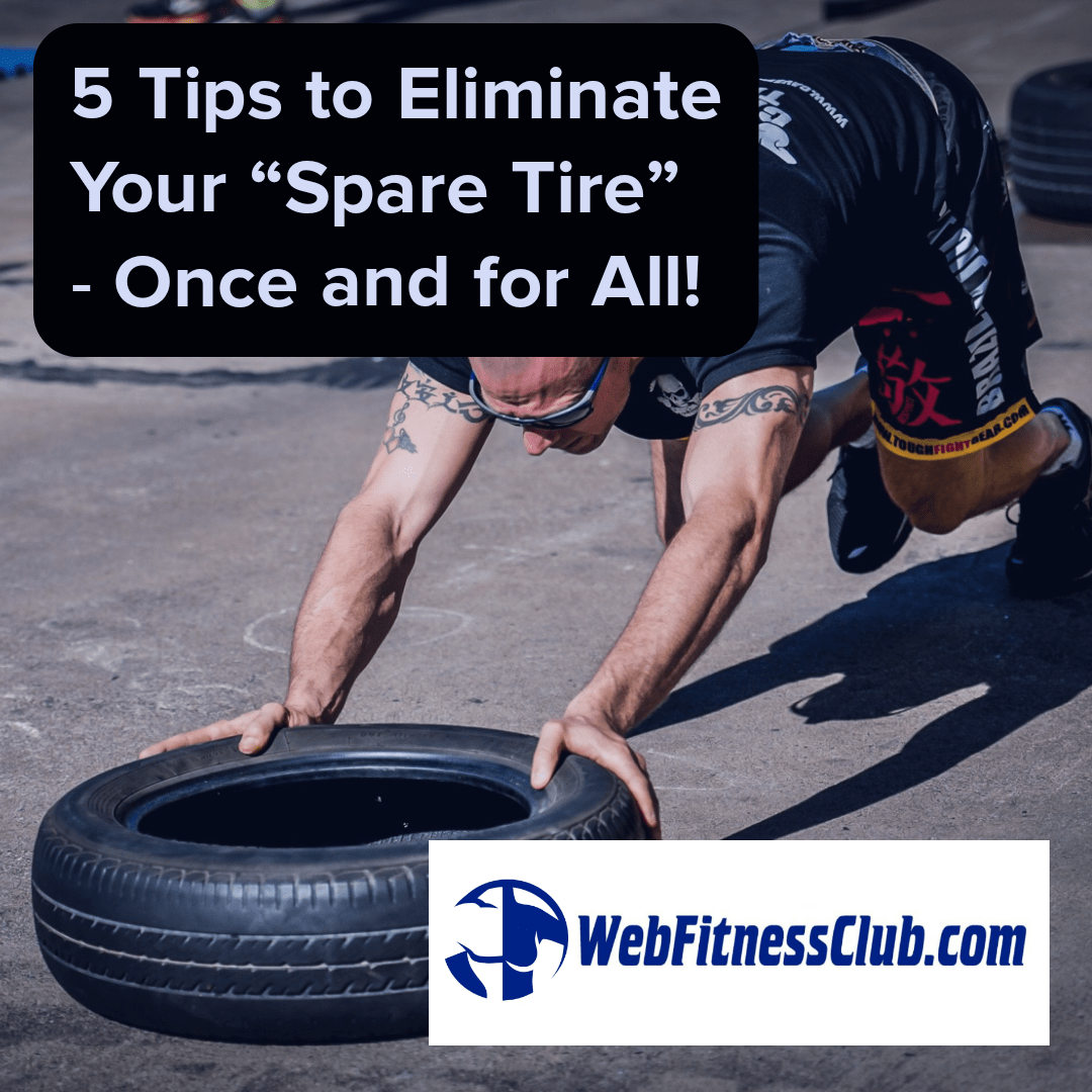 5 Tips to Eliminate Your Spare Tire – WebFitnessClub Blog