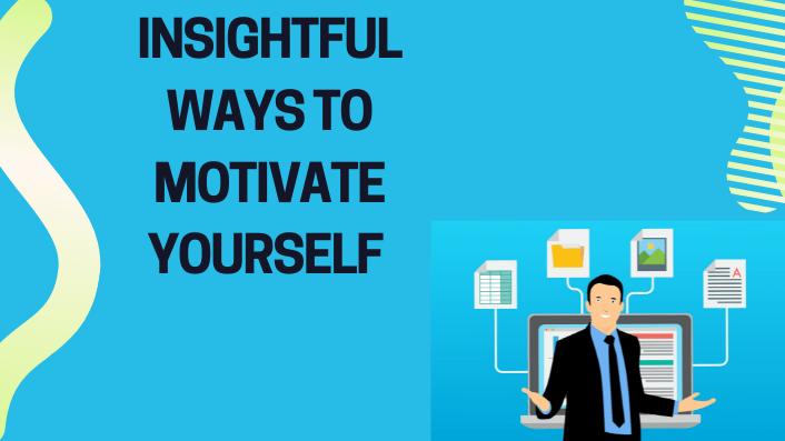 Insightful Ways To Motivate Yourself