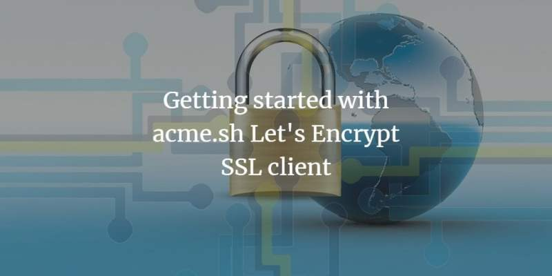 Getting started with acme.sh Let's Encrypt SSL client
