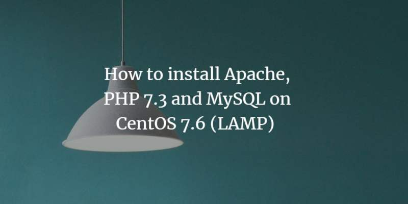 How to install Apache, PHP 7.3 and MySQL on CentOS 7.6 (LAMP)