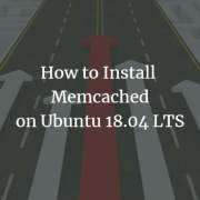 How to Install Memcached on Ubuntu 18.04 LTS