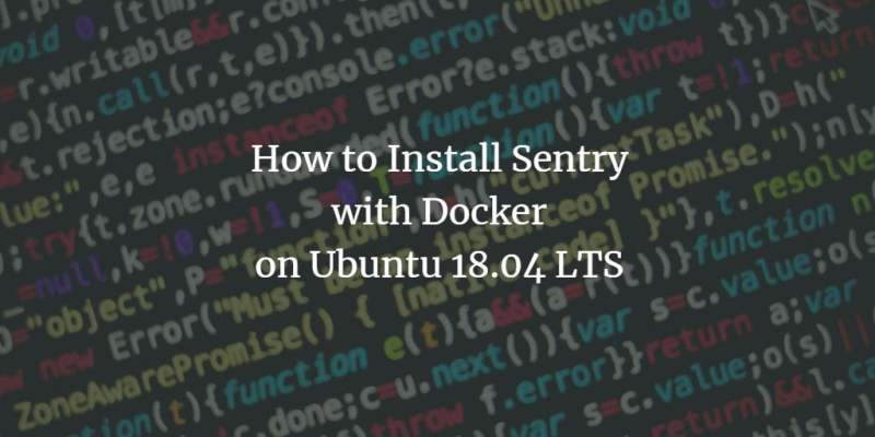 How to Install Sentry Error Tracking System with Docker on Ubuntu 18.04 LTS