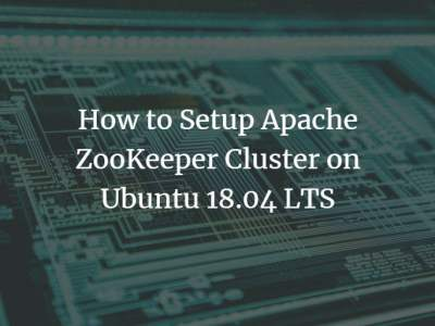 How to Setup Apache ZooKeeper Cluster on Ubuntu 18.04 LTS