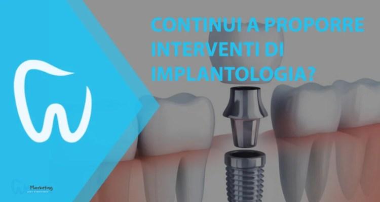 Continui a proporre interventi di implantologia