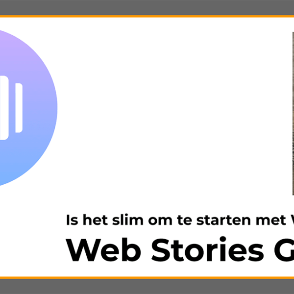 Wat zijn Google Web Stories? En is het nog slim om te starten met Web Stories?