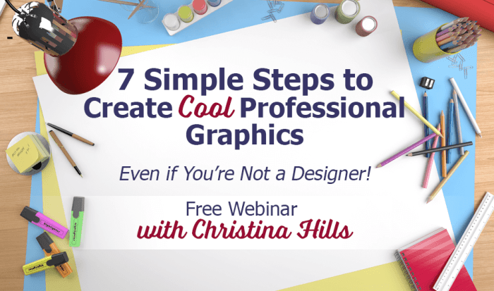 7 Steps to Creat Cool Professional Graphics Webinar