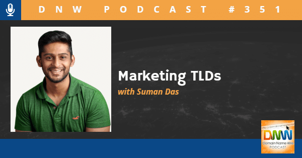 """Picture of Suman Das of Radix with the words """"Marketing TLDs with Suman Das"""" and """"DNW Podcast #351"""""""