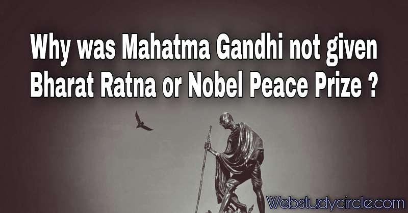 Why was Mahatma Gandhi not given Bharat Ratna or Nobel Peace Prize