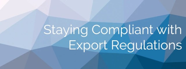 Bild mit Text: Staying Compliant with Export Regulations