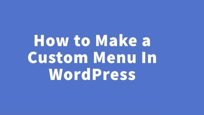 How to Make a Custom Menu In WordPress