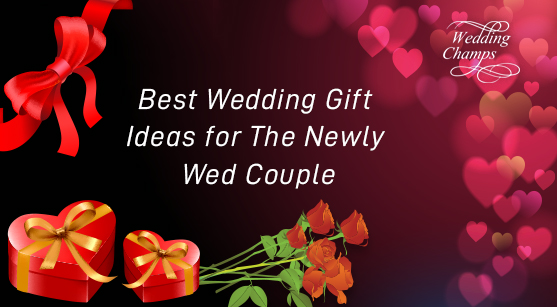 Best Wedding Gift Ideas For The Newly Wed Couple