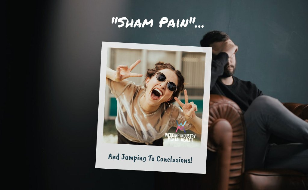 Wedding Industry Mental Health - Jumping To Conclusions And The Dangers Of Sham Pain