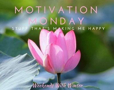 Motivation Monday : Stuff That's Making me Happy