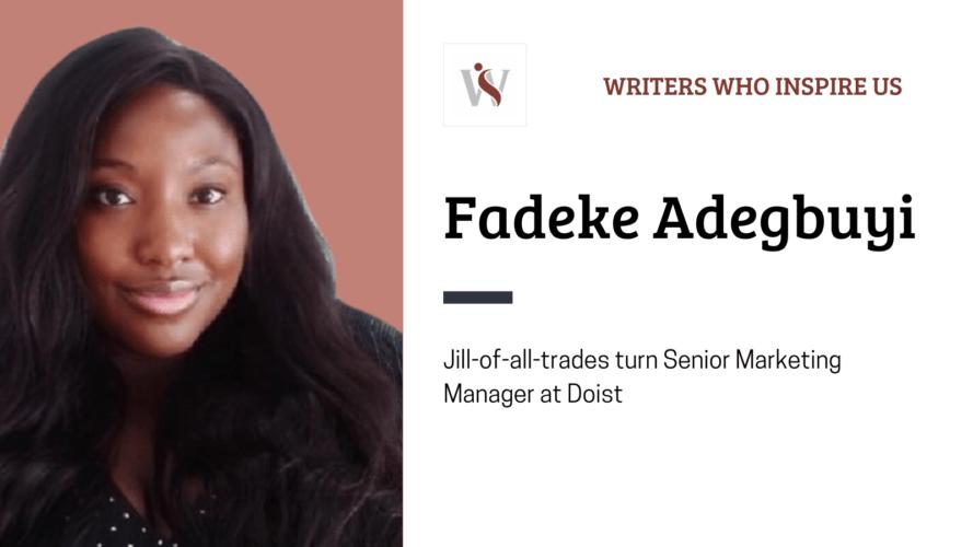 Writers Who Inspire Us: Fadeke Adegbuyi 1 Writers Who Inspire Us: Fadeke Adegbuyi Fadeke Adegbuyi