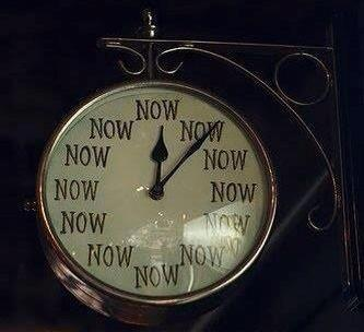 your time is Now Now now & now