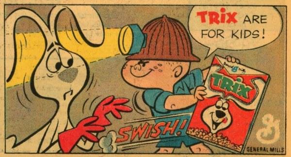 Silly Fidelbogen! Tricks are for kids!