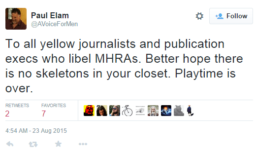 Paul Elam ‏@AVoiceForMen To all yellow journalists and publication execs who libel MHRAs. Better hope there is no skeletons in your closet. Playtime is over.