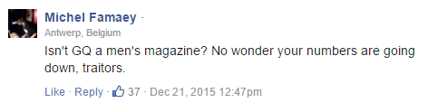 Michel Famaey · Antwerp, Belgium Isn't GQ a men's magazine? No wonder your numbers are going down, traitors.