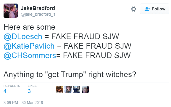 "JakeBradford ‏@jake_bradford_1 Here are some @DLoesch = FAKE FRAUD SJW @KatiePavlich = FAKE FRAUD SJW @CHSommers= FAKE FRAUD SJW Anything to ""get Trump"" right witches?"