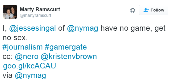 Marty Ramscurt ‏@martyramscurt I, @jessesingal of @nymag have no game, get no sex. #journalism #gamergate cc: @nero @kristenvbrown http://goo.gl/kcACAU via @nymag