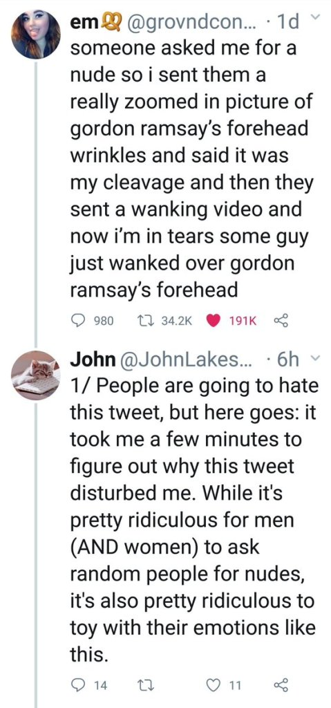 someone asked me for a nude so i sent them a really zoomed in picture of gordon ramsay's forehead wrinkles and said it was my cleavage and then they sent a wanking video and now i'm in tears some guy just wanked over gordon ramsay's forehead