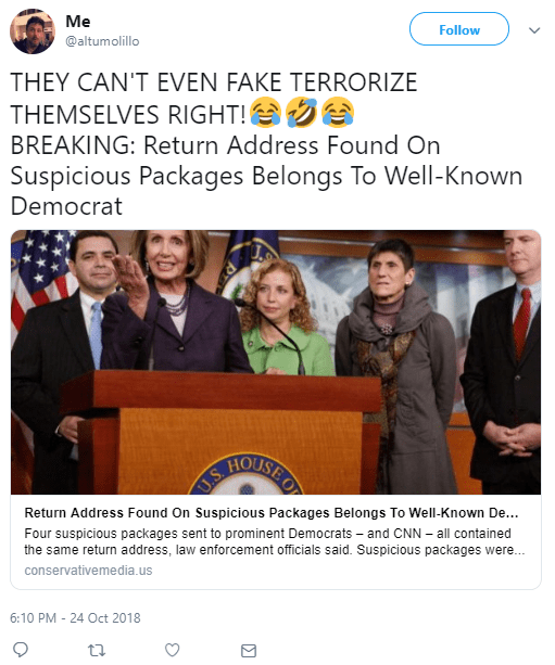 Me  @altumolillo Follow Follow @altumolillo More THEY CAN'T EVEN FAKE TERRORIZE THEMSELVES RIGHT!😂🤣😂 BREAKING: Return Address Found On Suspicious Packages Belongs To Well-Known Democrat