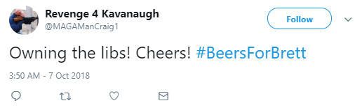 Revenge 4 Kavanaugh ‏ @MAGAManCraig1 Follow Follow @MAGAManCraig1 More Owning the libs! Cheers! #BeersForBrett