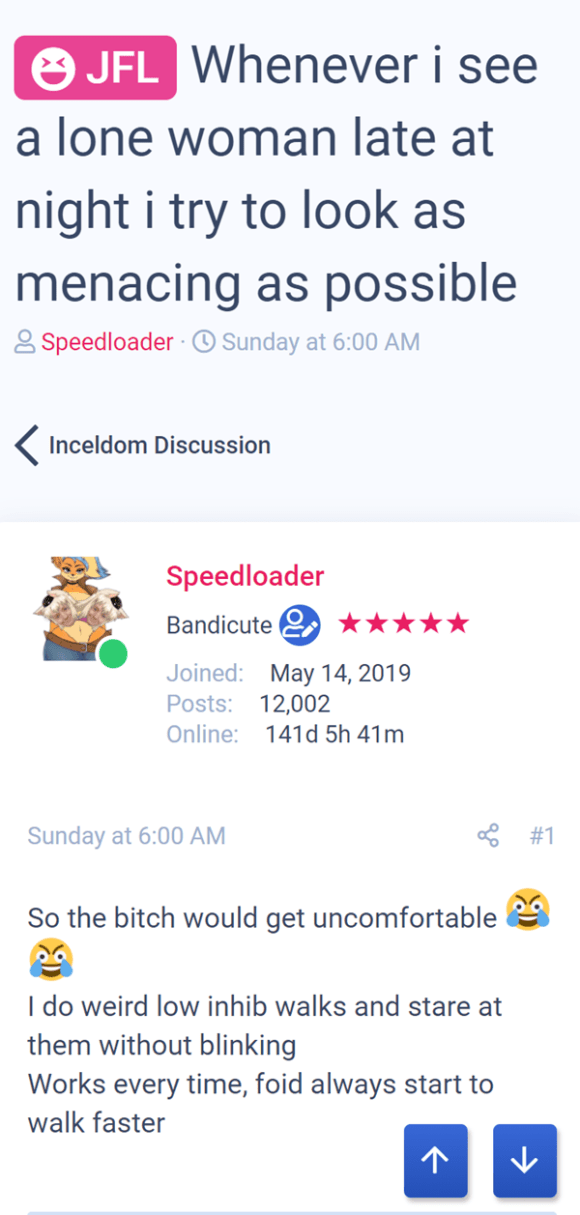 Whenever i see a lone woman late at night i try to look as menacing as possible  Thread starterSpeedloader  Start dateSunday at 6:00 AM Forums Incels Inceldom Discussion Speedloader Speedloader Bandicute ★★★★★ Joined May 14, 2019 Posts 12,002 Online 141d 5h 41m Sunday at 6:00 AM #1 So the bitch would get uncomfortable :lul: :lul: I do weird low inhib walks and stare at them without blinking Works every time, foid alway
