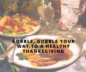 Gobble, Gobble Your Way to a Healthy Thanksgiving!