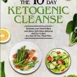 51nvWgtDLWL - The 10 Day Ketogenic Cleanse: The Metabolism Booster Your Body Needs To Burn Fats (keto diet, high fat diet, ketogenic diet for weight loss, fat loss, ketogenic, ketogenic, ketogenic diet)