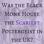 Was the Black Monk House the Scariest Poltergeist in the UK?