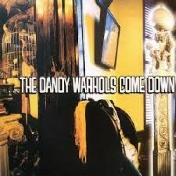 The Dandy Warhols - ... The Dandy Warhols Come Down - Capitol