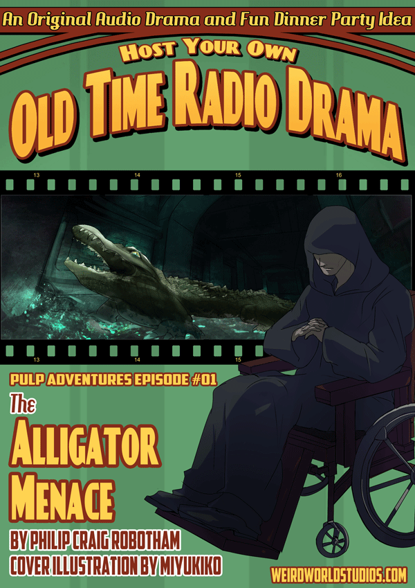 Host Your Own Old Time Radio Drama - The Alligator Menace - Pulp Adventure Serial Episode #1