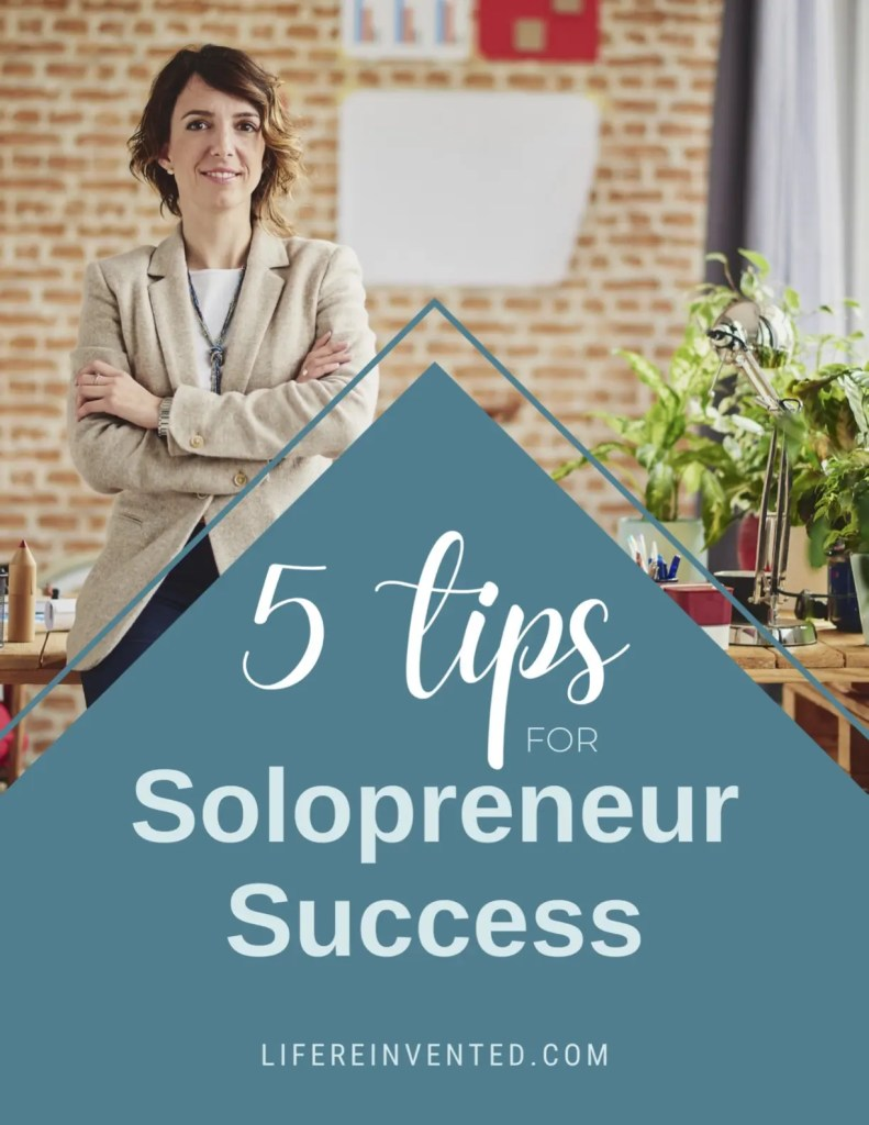 Lifereinvented5-tips-solopreneur-success