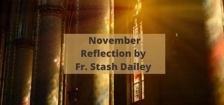 November Reflection by Fr. Stash Dailey