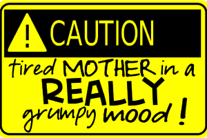 Warning: Grumpy Mom Alert {Honey, Don't Bother Me! Please}