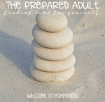 The Prepared Adult: finding time for yourself and making activities